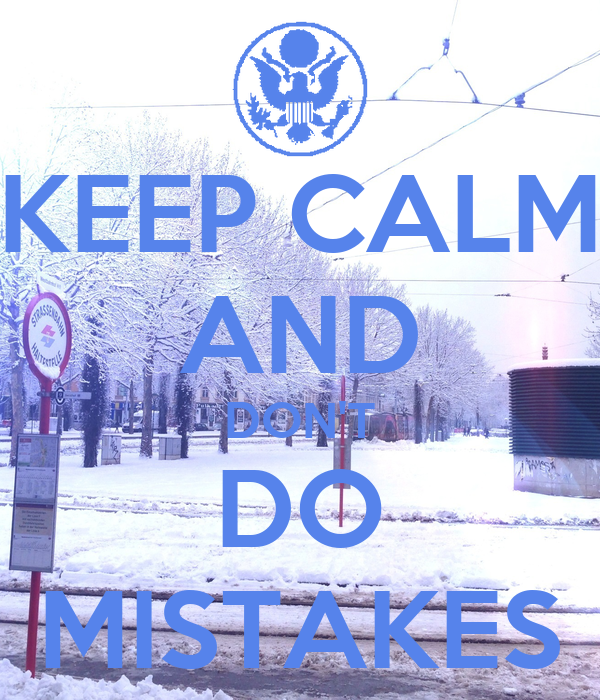 KEEP CALM AND DON'T DO MISTAKES