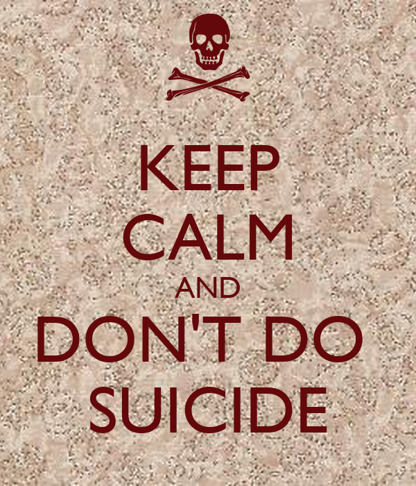 KEEP CALM AND DON'T DO  SUICIDE