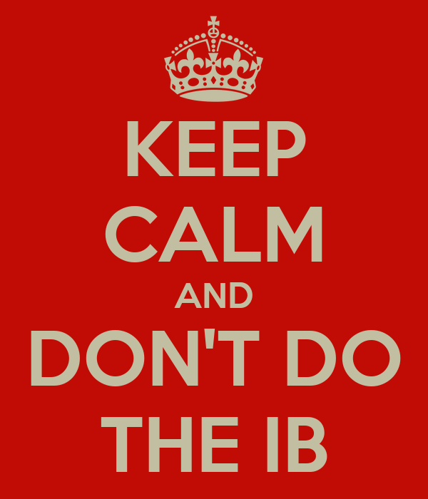 KEEP CALM AND DON'T DO THE IB