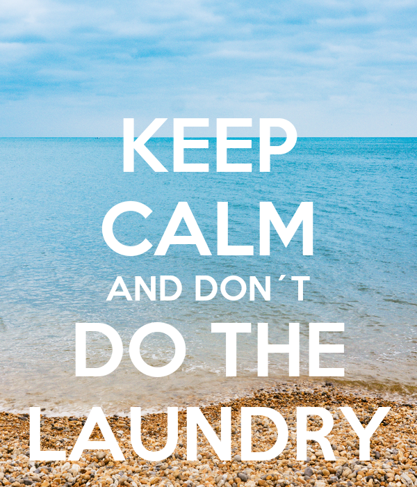 KEEP CALM AND DON´T DO THE LAUNDRY