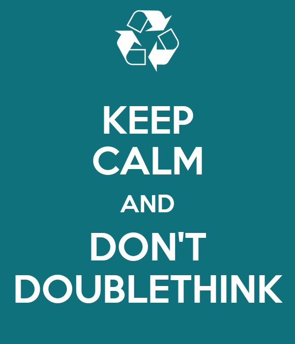 KEEP CALM AND DON'T DOUBLETHINK