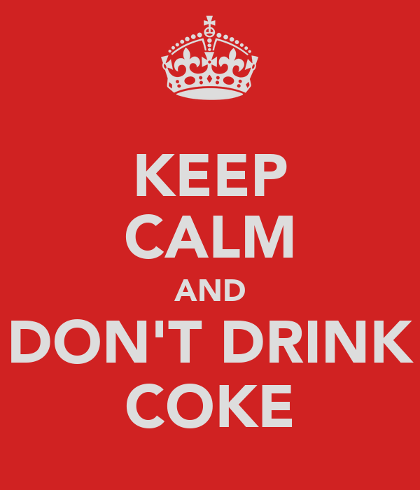 KEEP CALM AND DON'T DRINK COKE
