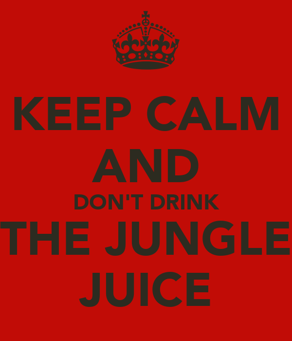 KEEP CALM AND DON'T DRINK THE JUNGLE JUICE