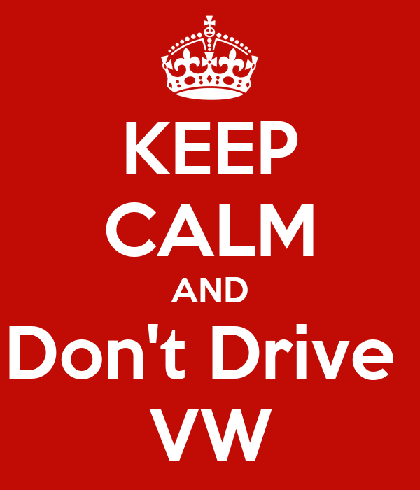 KEEP CALM AND Don't Drive  VW