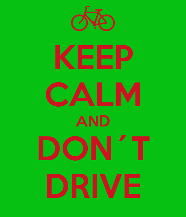 KEEP CALM AND DON´T DRIVE