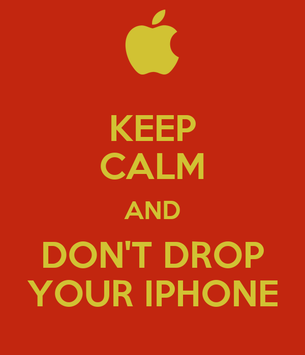 KEEP CALM AND DON'T DROP YOUR IPHONE