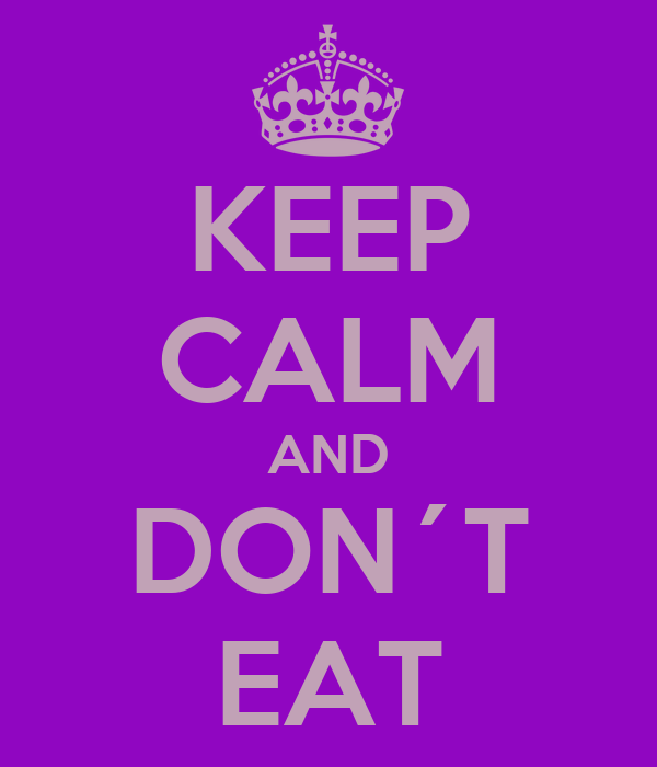 KEEP CALM AND DON´T EAT