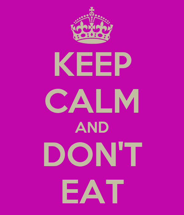 KEEP CALM AND DON'T EAT