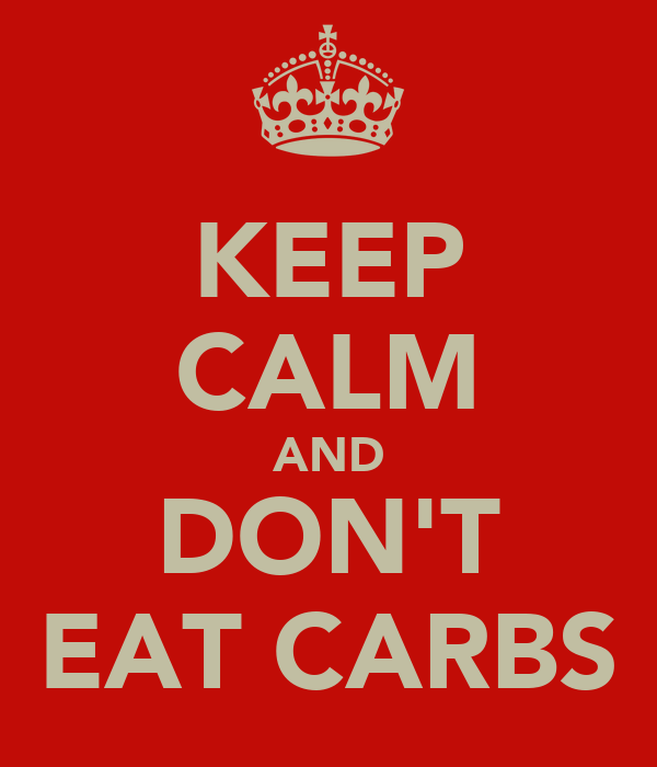 KEEP CALM AND DON'T EAT CARBS