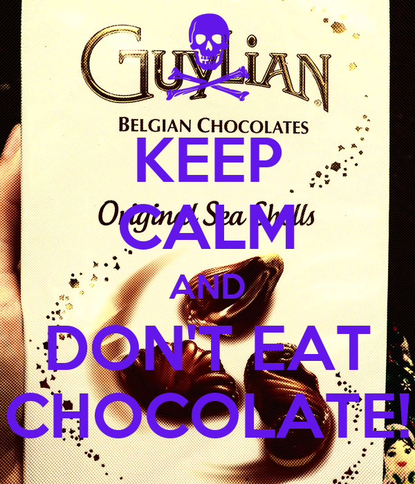 KEEP CALM AND DON'T EAT CHOCOLATE!