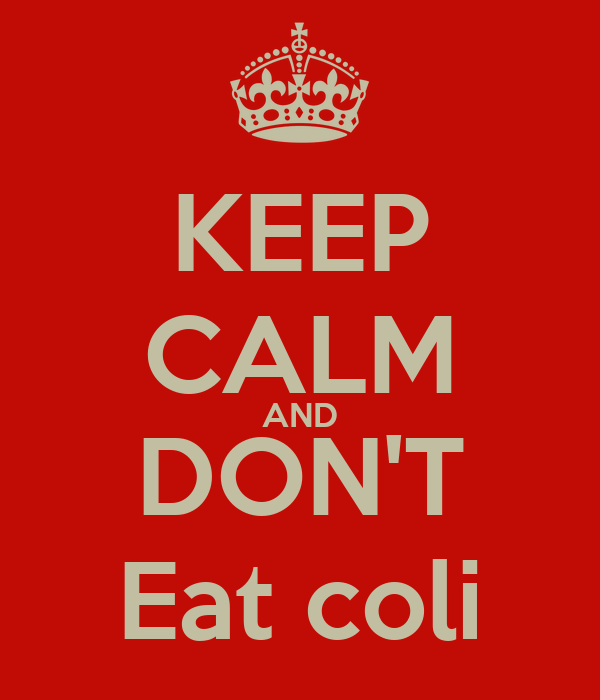 KEEP CALM AND DON'T Eat coli
