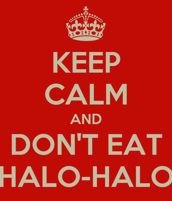 KEEP CALM AND DON'T EAT HALO-HALO