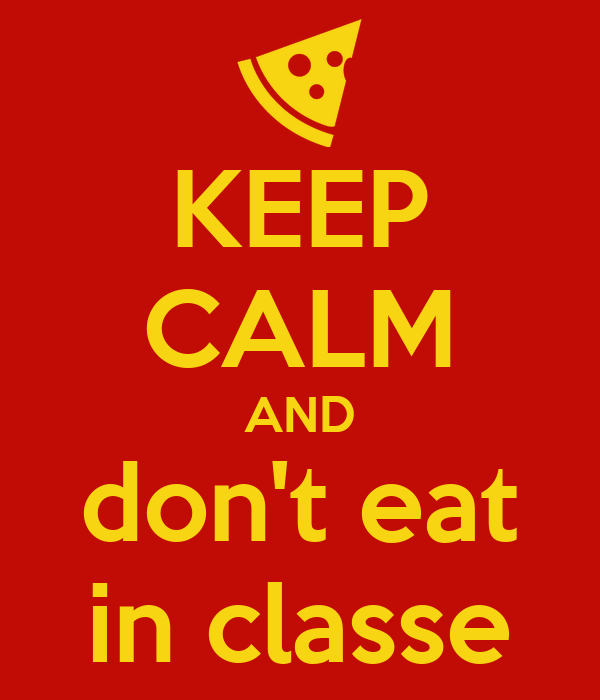 KEEP CALM AND don't eat in classe