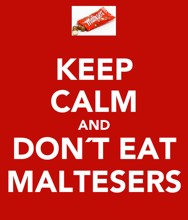 KEEP CALM AND DON´T EAT MALTESERS