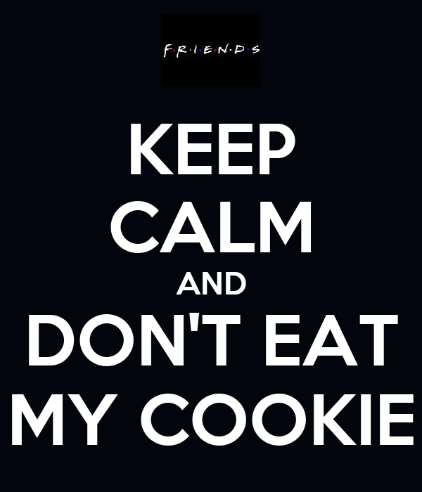 KEEP CALM AND DON'T EAT MY COOKIE
