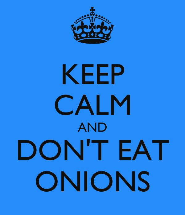 KEEP CALM AND DON'T EAT ONIONS
