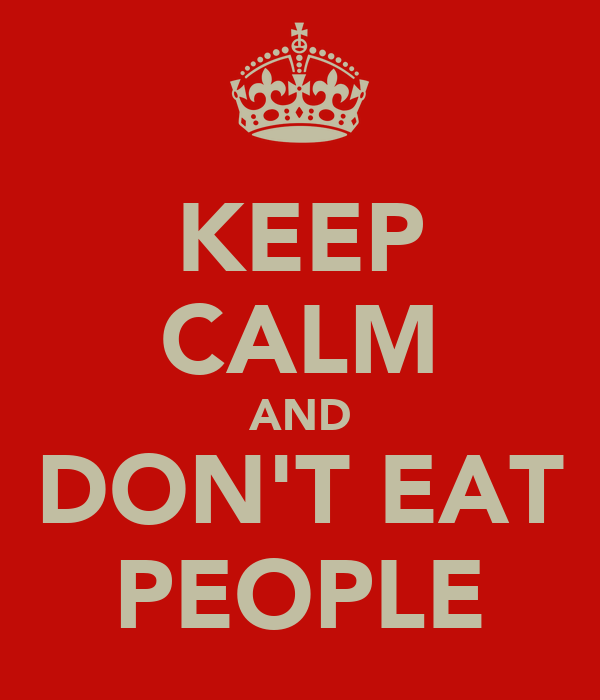 KEEP CALM AND DON'T EAT PEOPLE