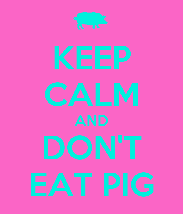 KEEP CALM AND DON'T EAT PIG