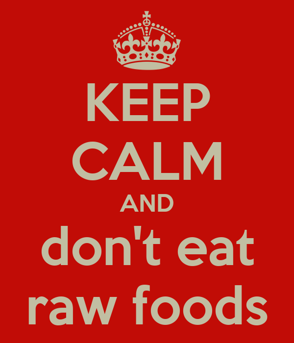 KEEP CALM AND don't eat raw foods