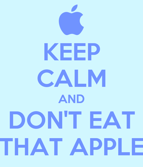 KEEP CALM AND DON'T EAT THAT APPLE