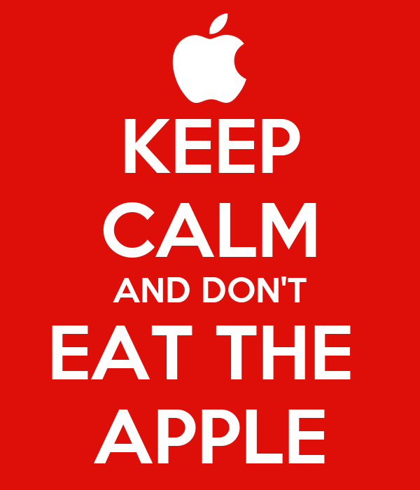 KEEP CALM AND DON'T EAT THE  APPLE