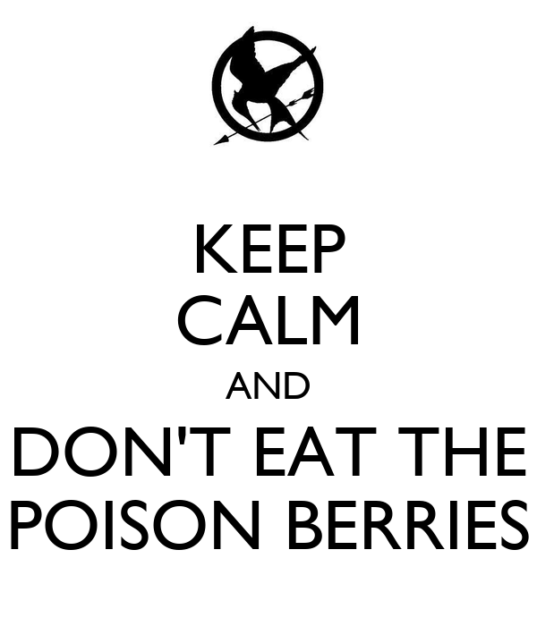 KEEP CALM AND DON'T EAT THE POISON BERRIES