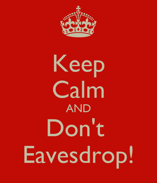 Keep Calm AND Don't  Eavesdrop!