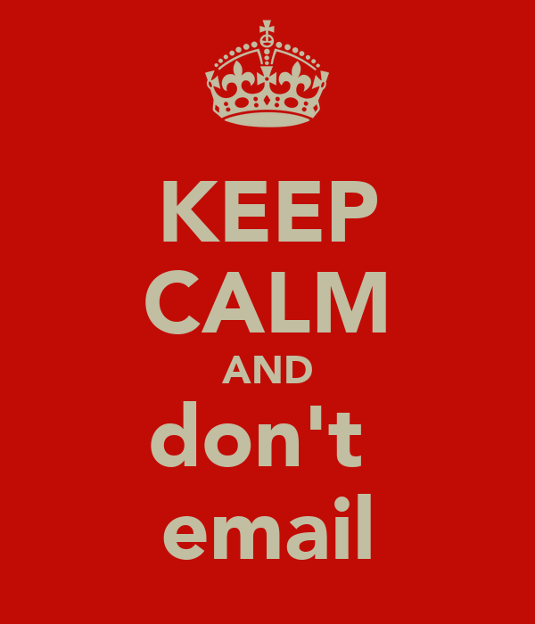KEEP CALM AND don't  email