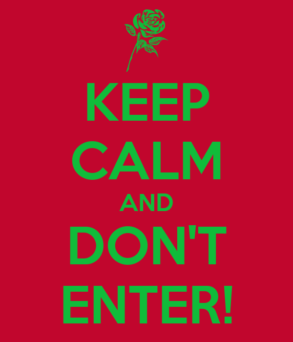 KEEP CALM AND DON'T ENTER!