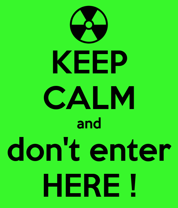 KEEP CALM and don't enter HERE !