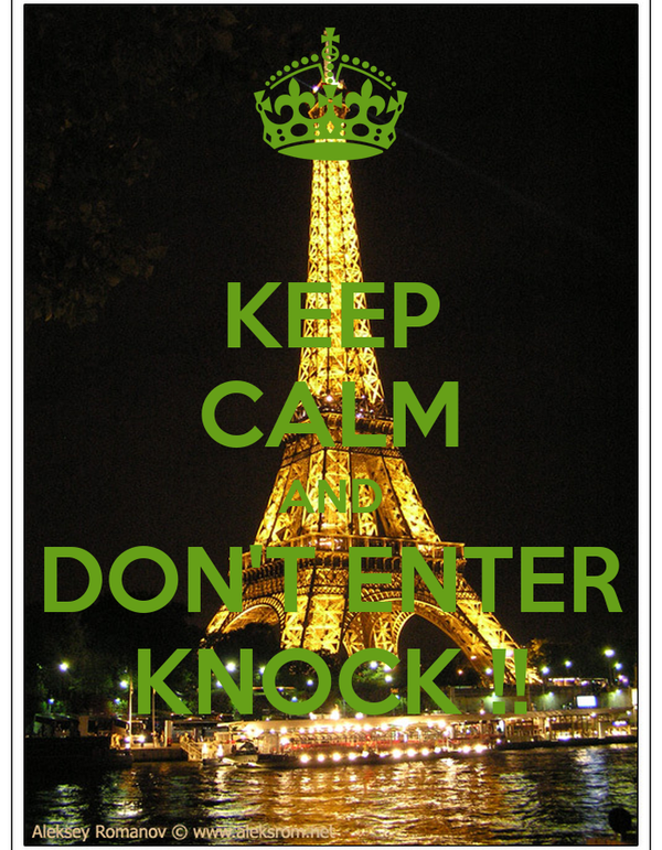 KEEP CALM AND DON'T ENTER KNOCK !!
