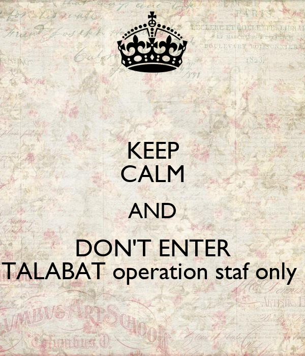 KEEP CALM AND DON'T ENTER TALABAT operation staf only