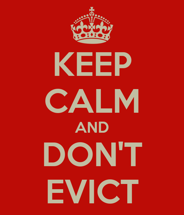 KEEP CALM AND DON'T EVICT