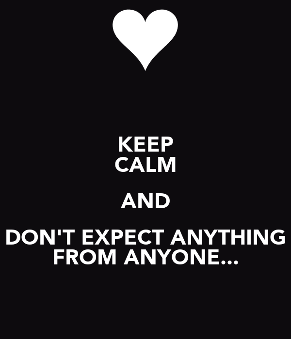 Keep Calm And Dont Expect Anything From Anyone Poster 123