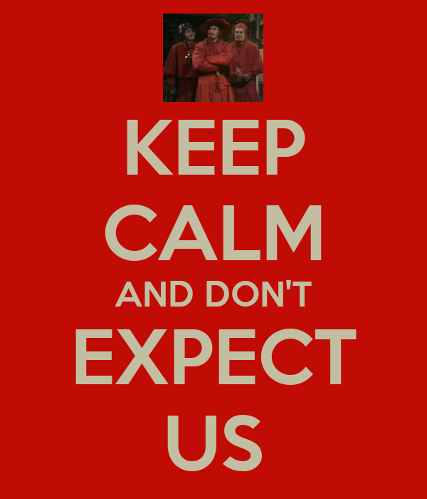 KEEP CALM AND DON'T EXPECT US