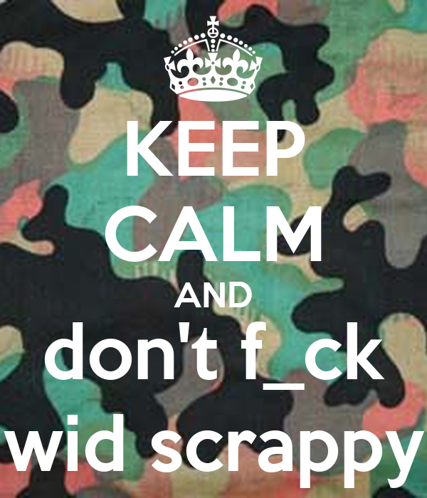 KEEP CALM AND don't f_ck wid scrappy