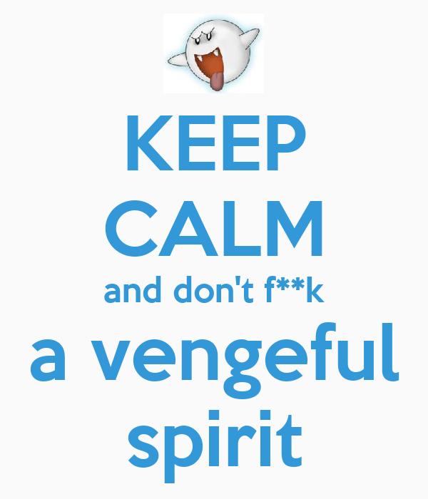 KEEP CALM and don't f**k a vengeful spirit