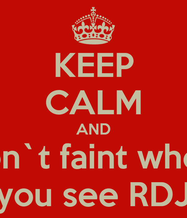 KEEP CALM AND Don`t faint when  you see RDJ