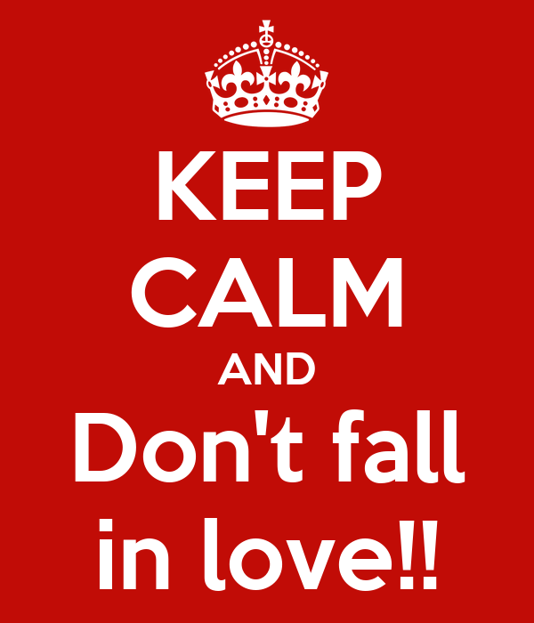 KEEP CALM AND Don't fall in love!!