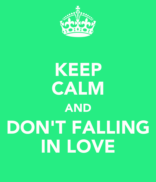KEEP CALM AND DON'T FALLING IN LOVE