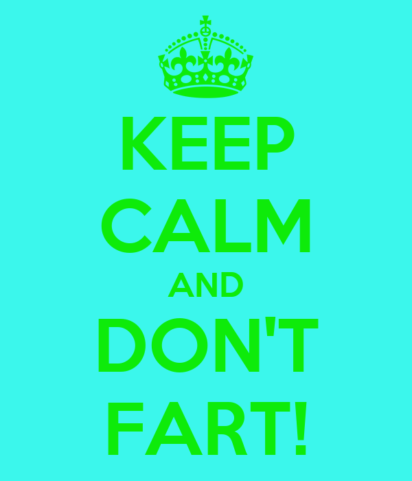 KEEP CALM AND DON'T FART!