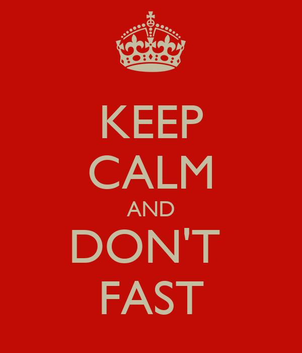 KEEP CALM AND DON'T  FAST