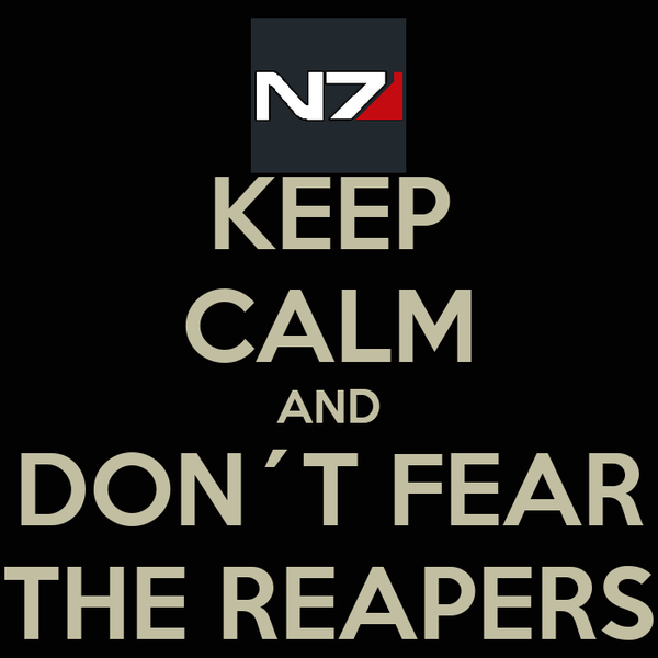 KEEP CALM AND DON´T FEAR THE REAPERS