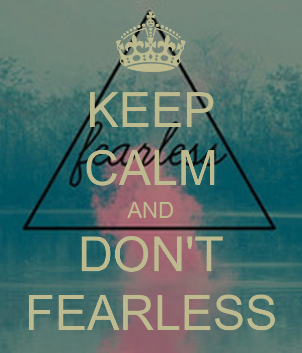 KEEP CALM AND DON'T FEARLESS