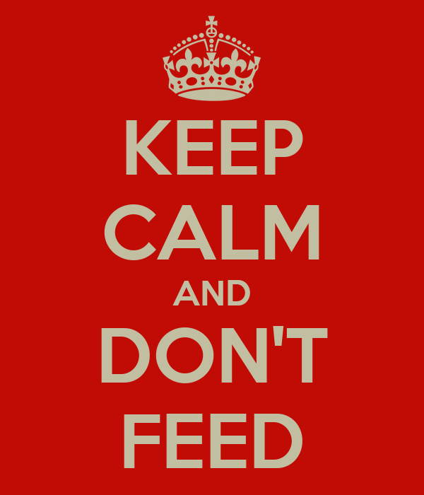 KEEP CALM AND DON'T FEED