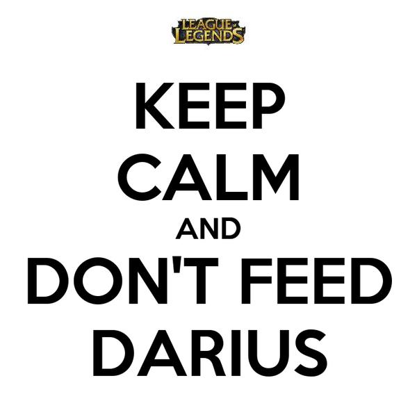KEEP CALM AND DON'T FEED DARIUS