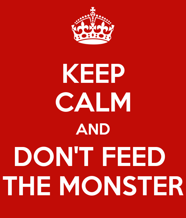 """""""Keep calm and don't feed the monster"""" Red background, white letters under a crown"""