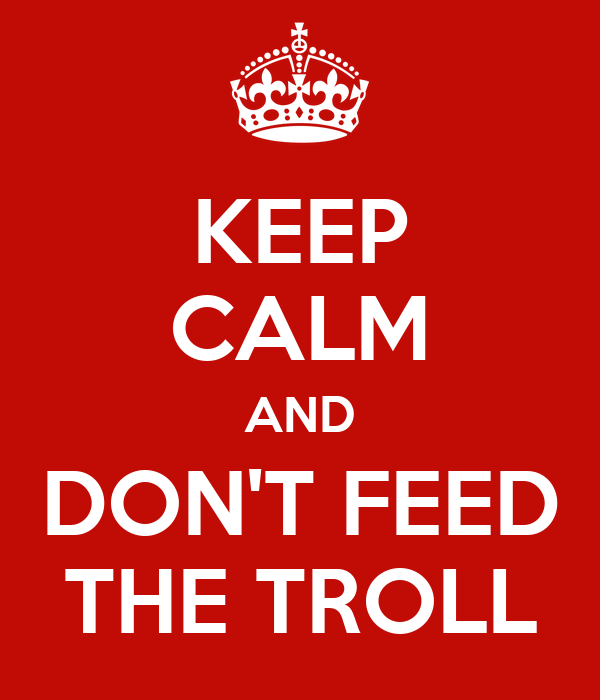 KEEP CALM AND DON'T FEED THE TROLL