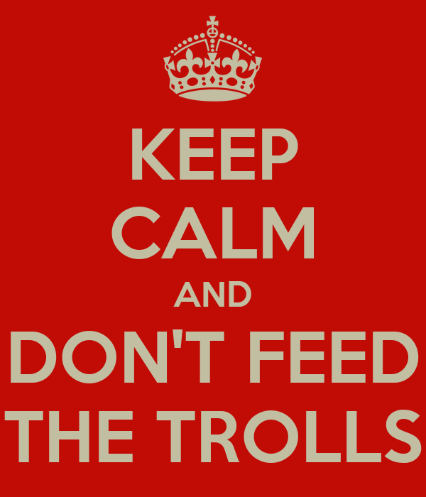 KEEP CALM AND DON'T FEED THE TROLLS