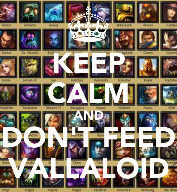 KEEP CALM AND DON'T FEED VALLALOID